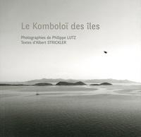 Philippe Lutz et Albert Strickler - Le Komboloï des îles.
