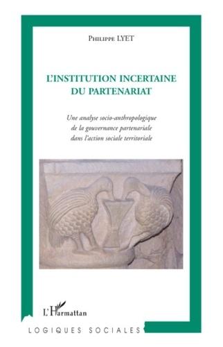 Philippe Lyet - L'Institution incertaine du partenariat - Une analyse socio-anthropologique de la gouvernance partenariale dans l'action sociale territoriale.