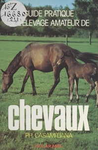 Philippe M. Casamitjana et Pierre Aucante - Guide pratique de l'éleveur amateur de chevaux.