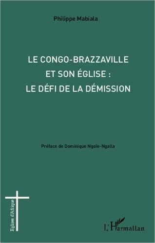 Philippe Mabiala - Congo-Brazzaville et son église : le défi de la démission.