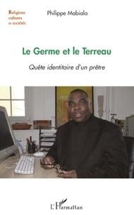 Philippe Mabiala - Le Germe et le Terreau - Quête identitaire d'un prêtre.