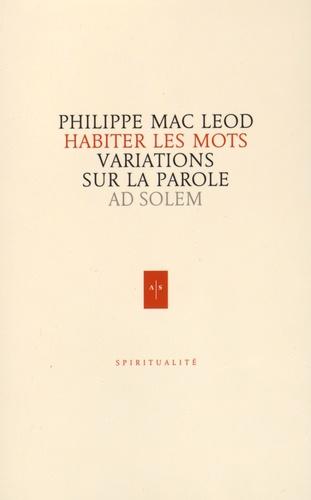 Philippe Mac Leod - Habiter les mots - Variations sur la parole.