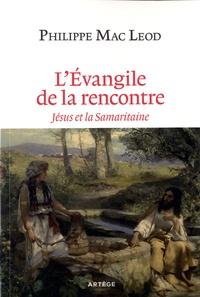 Philippe Mac Leod - L'Evangile de la rencontre.