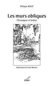 Philippe Macé - Les murs obliques - Chroniques et haïkus.