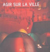 Philippe Madec et Catherine Grandin-Maurin - Agir sur la ville - Habitants & transformations urbaines en Rhône-Alpes.
