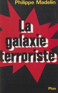 Philippe Madelin - La Galaxie terroriste - Paris, Belfast, Bilbao, Bayonne, Corse, Milan, Francfort, Bruxelles.