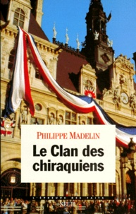 Philippe Madelin - Le clan des chiraquiens.