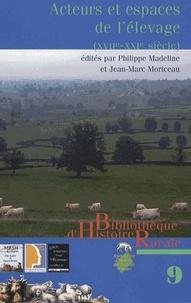 Philippe Madeline et Jean-Marc Moriceau - Acteurs et espaces de l'élevage (XVIIe-XXIe siècle) - Evolution, structuration, spécialisation.