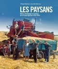 Philippe Madeline et Jean-Marc Moriceau - Les paysans - Récits, témoignages et archives de la France agricole (1870-1970).