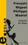 Philippe Madral et François Migeat - L'espion du Pape.