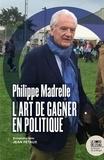 Philippe Madrelle et Jean Petaux - Philippe Madrelle - L'art de gagner en politique.