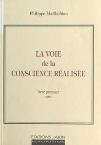 Philippe Mailhebiau - La Voie de la conscience réalisée (1).