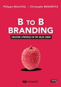 Philippe Malaval et Christophe Bénaroya - B to B Branding - Creating synergies in the value chain.