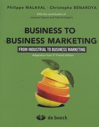 Philippe Malaval et Christophe Bénaroya - Business to Business Marketing - From Industrial to Business Marketing.