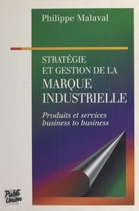 Philippe Malaval - Stratégie et gestion de la marque industrielle - Produits et services, business to business.