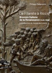 Philippe Malgouyres - De Filarete à Riccio - Bronzes italiens de la Renaissance (1430-1550) - La collection du musée du Louvre.