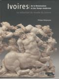 Philippe Malgouyres - Ivoires, De la Renaissance et des Temps modernes - La collection du musée du Louvre.