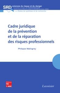 Philippe Malingrey - Cadre juridique de la prévention et de la réparation des risques professionnels.