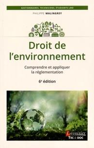Philippe Malingrey - Droit de l'environnement - Comprendre et appliquer la réglementation.