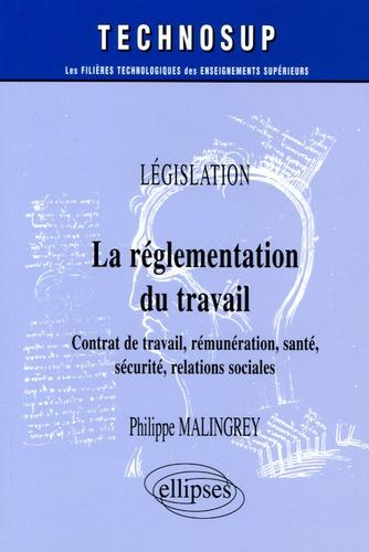 Philippe Malingrey - La réglementation du travail - Contrat de travail, rémunération, santé, sécurité, relations sociales.