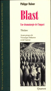 Philippe Malone - Blast - Une dramaturgie de l'impact.