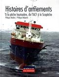 Philippe Malpertu et Philippe Madiot - Histoires d'armements - A la pêche hauturière, de l'ACF à la Scapêche.