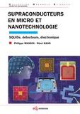 Philippe Mangin et Rémi Kahn - Supraconducteurs en micro et nanotechnologie - SQUIDs, détecteurs, électronique.