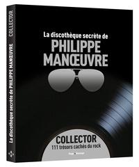 Philippe Manoeuvre - La discothèque secrète de Philippe Manoeuvre - Collector 111 trésors cachés du rock.