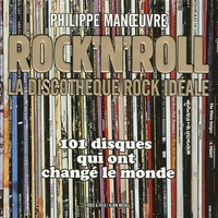 Philippe Manoeuvre - Rock'n'Roll - La discothèque Rock idéale.
