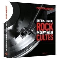Philippe Manoeuvre - Une histoire du rock en 202 vinyles cultes.