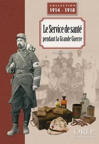 Philippe Manon - Le service de santé pendant la Grande Guerre.