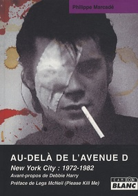 Philippe Marcadé - Au-delà de l'avenue D - New York City : 1972-1982.
