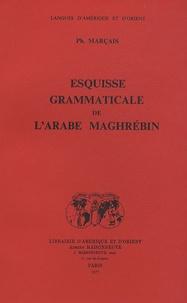 Philippe Marçais - Esquisse grammaticale de l'arabe maghrébin.