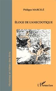 Philippe Marcelé - Eloge de l'anecdotique.