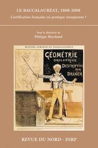 Philippe Marchand - Le baccalauréat : 1808-2008 - Certification française ou pratique européenne ?.
