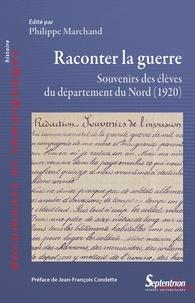 Philippe Marchand - Raconter la guerre - Souvenirs des élèves du département du Nord (1920).