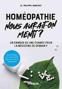 Philippe Marchat - Homéopathie, nous aurait-on menti ? - Un danger ou une chance pour la médecine de demain ?.