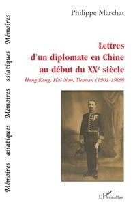 Philippe Marchat - Lettres d'un diplomate en Chine au début du XXe siècle - Hong Kong, Hai Nan, Yunnana (1901-1909).