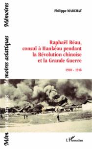 Raphaël Réau, consul à Hankéou pendant la Révolution chinoise et la Grande Guerre - 1910-1916.pdf