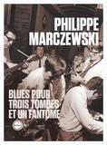 Philippe Marczewski - Blues pour trois tombes et un fantôme.