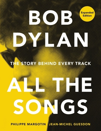 Philippe Margotin et Jean-Michel Guesdon - Bob Dylan All the Songs - The Story Behind Every Track.