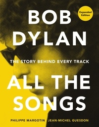 Philippe Margotin et Jean-Michel Guesdon - Bob Dylan All the Songs - The Story Behind Every Track Expanded Edition.