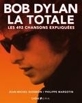 Philippe Margotin et Jean-Michel Guesdon - Bob Dylan, la totale - Les 492 chansons expliquées.