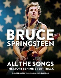 Philippe Margotin et Jean-Michel Guesdon - Bruce Springsteen: All the Songs - The Story Behind Every Track.