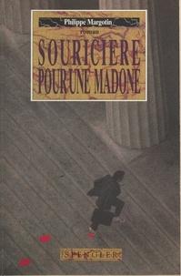 Philippe Margotin - Souricière pour une madone.