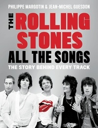 Philippe Margotin et Jean-Michel Guesdon - The Rolling Stones All the Songs - The Story Behind Every Track.
