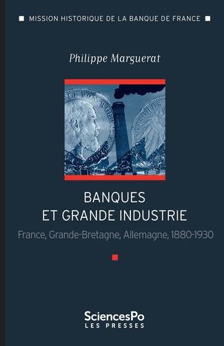 Philippe Marguerat - Banque et grande industrie - France, Grande-Bretagne, Allemagne 1880-1930.