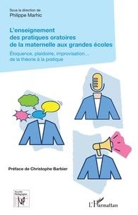 Philippe Marhic - L'enseignement des pratiques oratoires de la maternelle aux grandes écoles - Eloquence, plaidoirie, improvisation... de la théorie à la pratique.