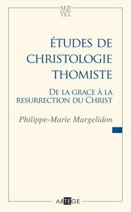 Philippe-Marie Margelidon - Etudes de christologie thomiste - De la grâce à la résurrection du Christ.
