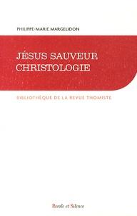 Philippe-Marie Margelidon - Jésus sauveur - Christologie.